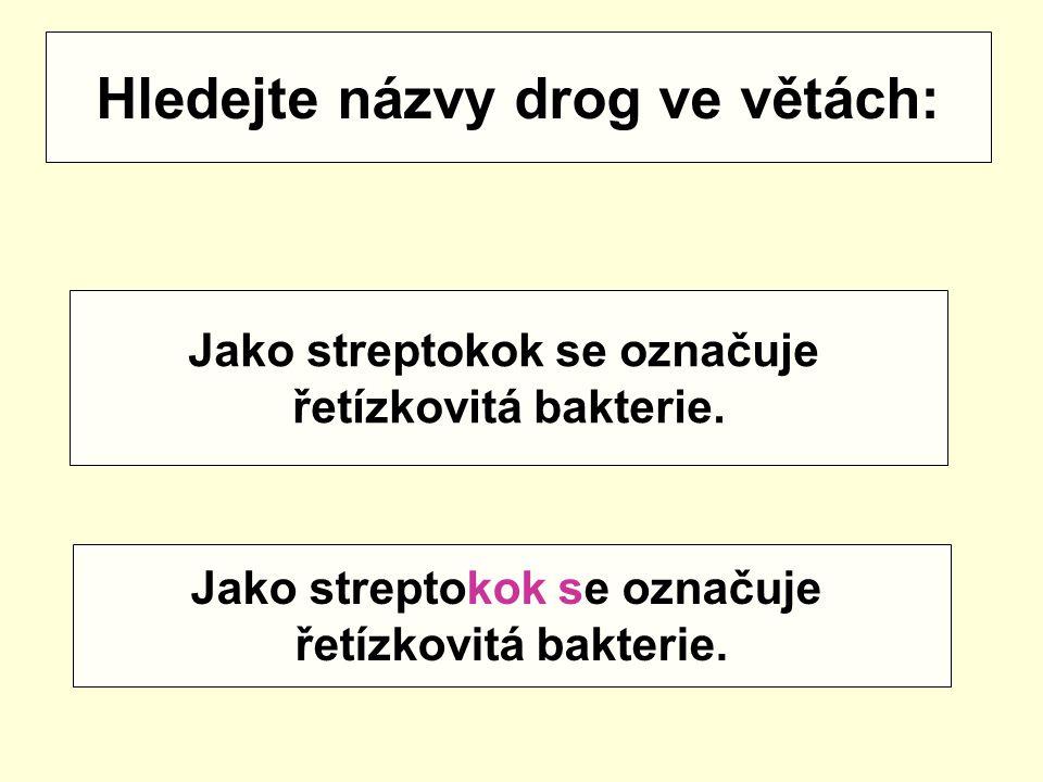 Hledejte názvy drog ve větách: Jako streptokok se označuje řetízkovitá bakterie. Jako streptokok se označuje řetízkovitá bakterie.