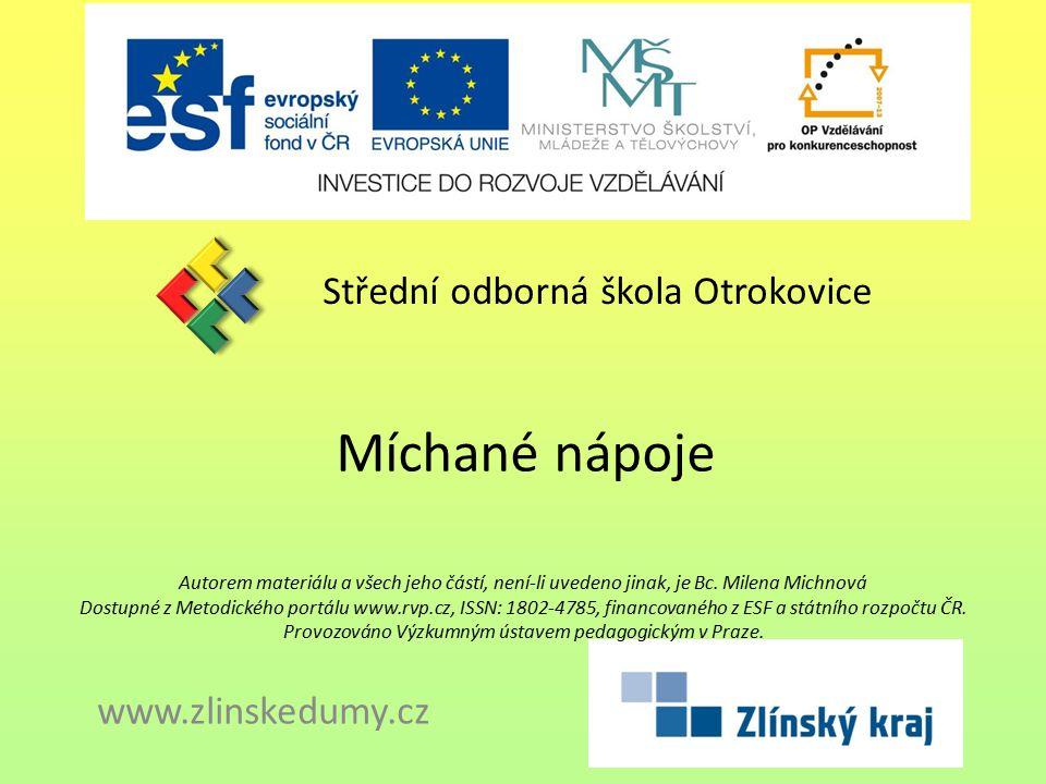 Míchané nápoje Střední odborná škola Otrokovice www.zlinskedumy.cz Autorem materiálu a všech jeho částí, není-li uvedeno jinak, je Bc. Milena Michnová