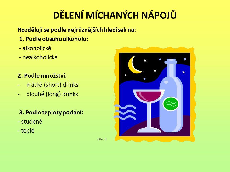 DĚLENÍ MÍCHANÝCH NÁPOJŮ Rozdělují se podle nejrůznějších hledisek na: 1. Podle obsahu alkoholu: - alkoholické - nealkoholické 2. Podle množství: -krát