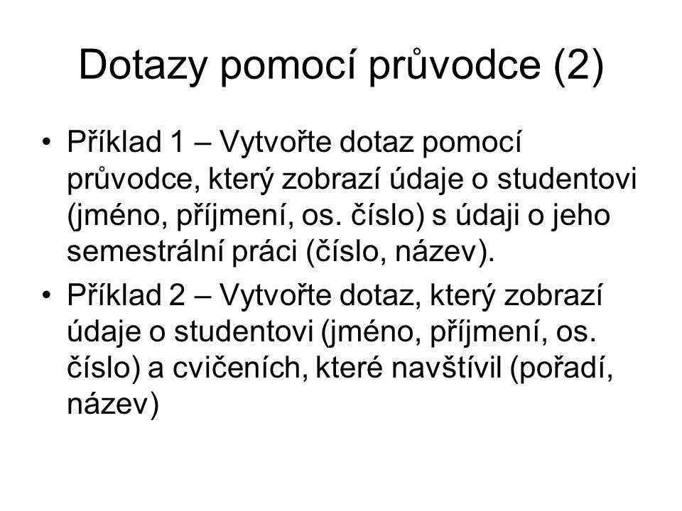 Dotazy pomocí průvodce (2) Příklad 1 – Vytvořte dotaz pomocí průvodce, který zobrazí údaje o studentovi (jméno, příjmení, os.