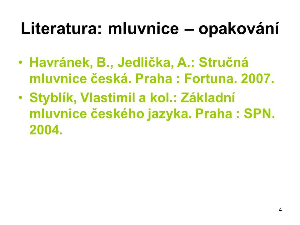4 Literatura: mluvnice – opakování Havránek, B., Jedlička, A.: Stručná mluvnice česká. Praha : Fortuna. 2007. Styblík, Vlastimil a kol.: Základní mluv