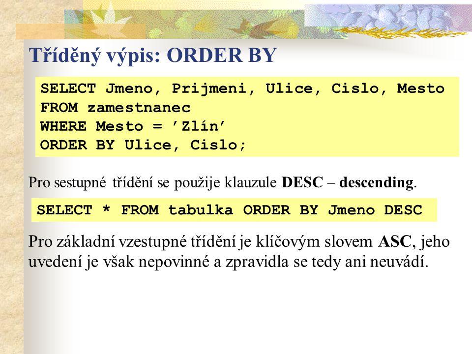 SELECT Jmeno, Prijmeni, Ulice, Cislo, Mesto FROM zamestnanec WHERE Mesto = 'Zlín' ORDER BY Ulice, Cislo; Pro sestupné třídění se použije klauzule DESC