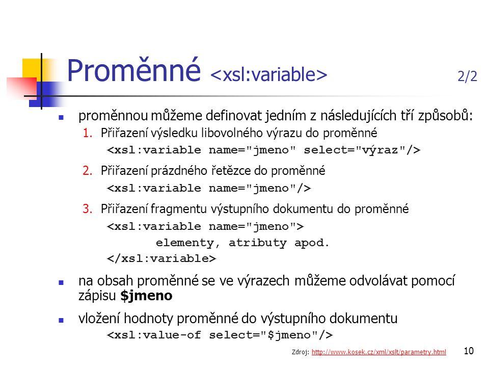 10 Proměnné 2/2 proměnnou můžeme definovat jedním z následujících tří způsobů: 1.Přiřazení výsledku libovolného výrazu do proměnné 2.Přiřazení prázdné