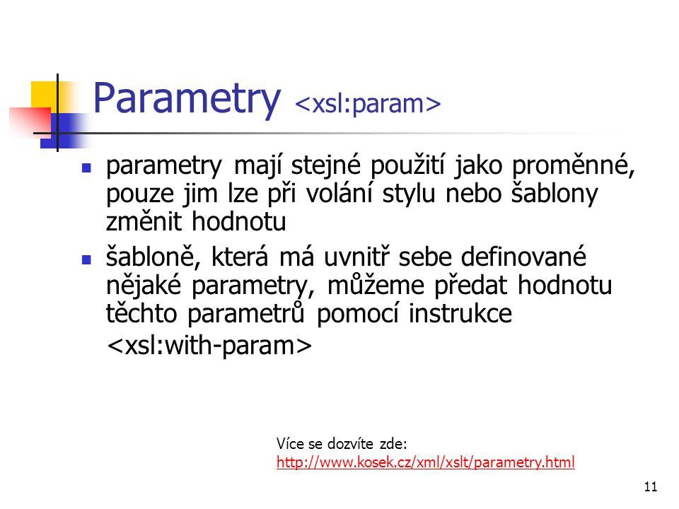 11 Parametry parametry mají stejné použití jako proměnné, pouze jim lze při volání stylu nebo šablony změnit hodnotu šabloně, která má uvnitř sebe def