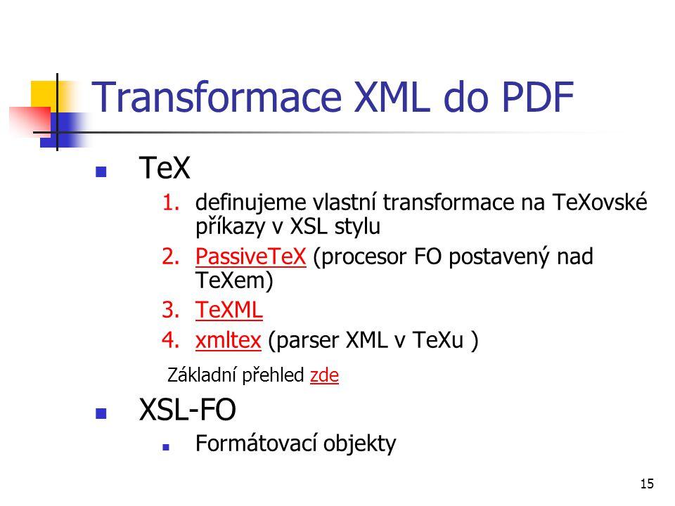 15 Transformace XML do PDF TeX 1.definujeme vlastní transformace na TeXovské příkazy v XSL stylu 2.PassiveTeX (procesor FO postavený nad TeXem)Passive