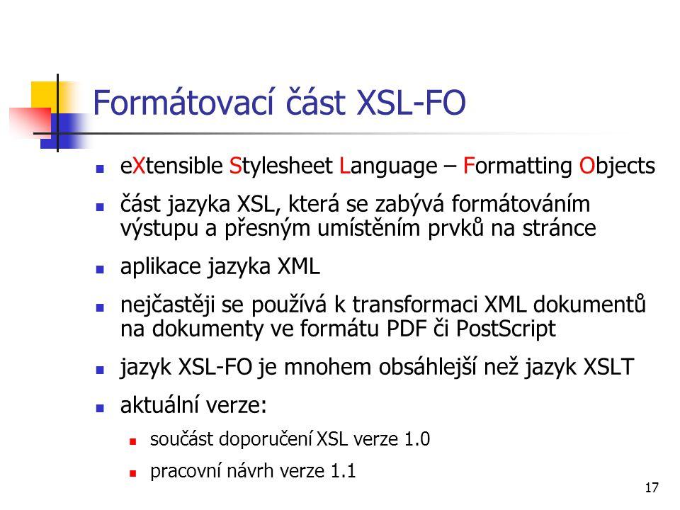 17 Formátovací část XSL-FO eXtensible Stylesheet Language – Formatting Objects část jazyka XSL, která se zabývá formátováním výstupu a přesným umístěn