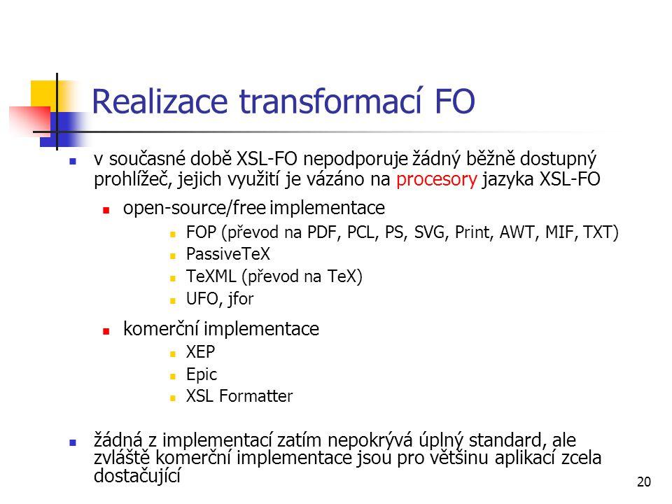 20 v současné době XSL-FO nepodporuje žádný běžně dostupný prohlížeč, jejich využití je vázáno na procesory jazyka XSL-FO open-source/free implementac