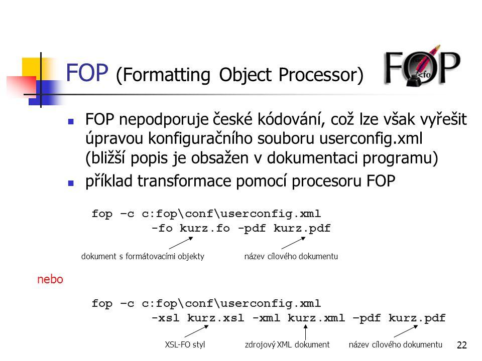 22 FOP (Formatting Object Processor) FOP nepodporuje české kódování, což lze však vyřešit úpravou konfiguračního souboru userconfig.xml (bližší popis