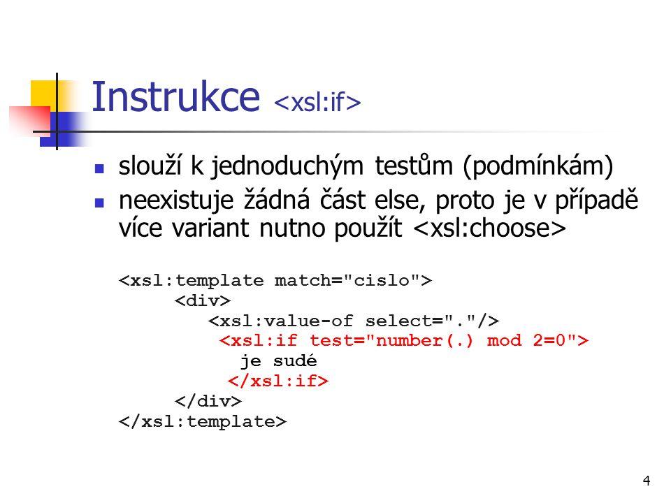 4 Instrukce slouží k jednoduchým testům (podmínkám) neexistuje žádná část else, proto je v případě více variant nutno použít je sudé
