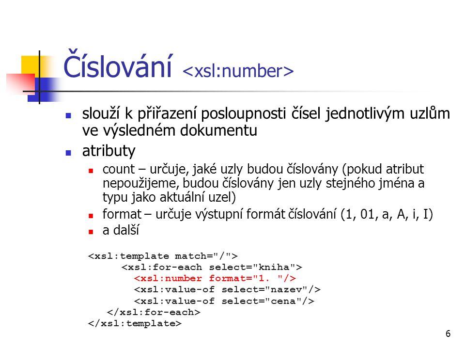 7 Třídění 1/2 určuje pořadí zpracování uzlů uvnitř instrukcí a atributy (všechny nepovinné) select – výraz jazyka XPath, který vrací sadu uzlů k setřídění order – pořadí řazení (ascending nebo descending), defaultně ascending (vzestupné třídění) data-type – podle jakého typu dat budou informace tříděny (number nebo text), defaultně text case-order – zda budou mít při třídění přednost malá (lower- first) či velká (upper-first) písmena pokud žádný atribut neuvedeme, jako klíč k setřídění bude sloužit aktuální prvek a řazení podle abecedy lze řadit i podle více kritérii (vícero sort za sebou)