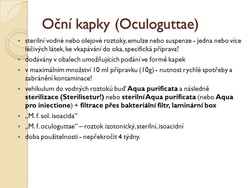 Oční kapky (Oculoguttae) sterilní vodné nebo olejové roztoky, emulze nebo suspenze - jedna nebo více léčivých látek, ke vkapávání do oka, specifická p