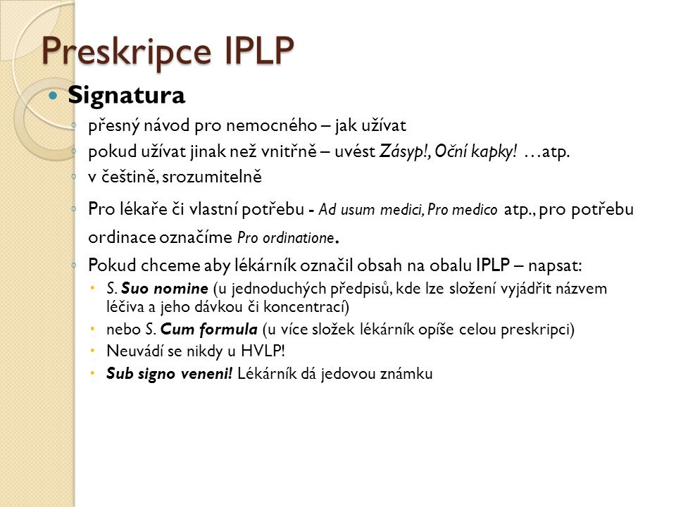 Preskripce IPLP Signatura ◦ přesný návod pro nemocného – jak užívat ◦ pokud užívat jinak než vnitřně – uvést Zásyp!, Oční kapky! …atp. ◦ v češtině, sr