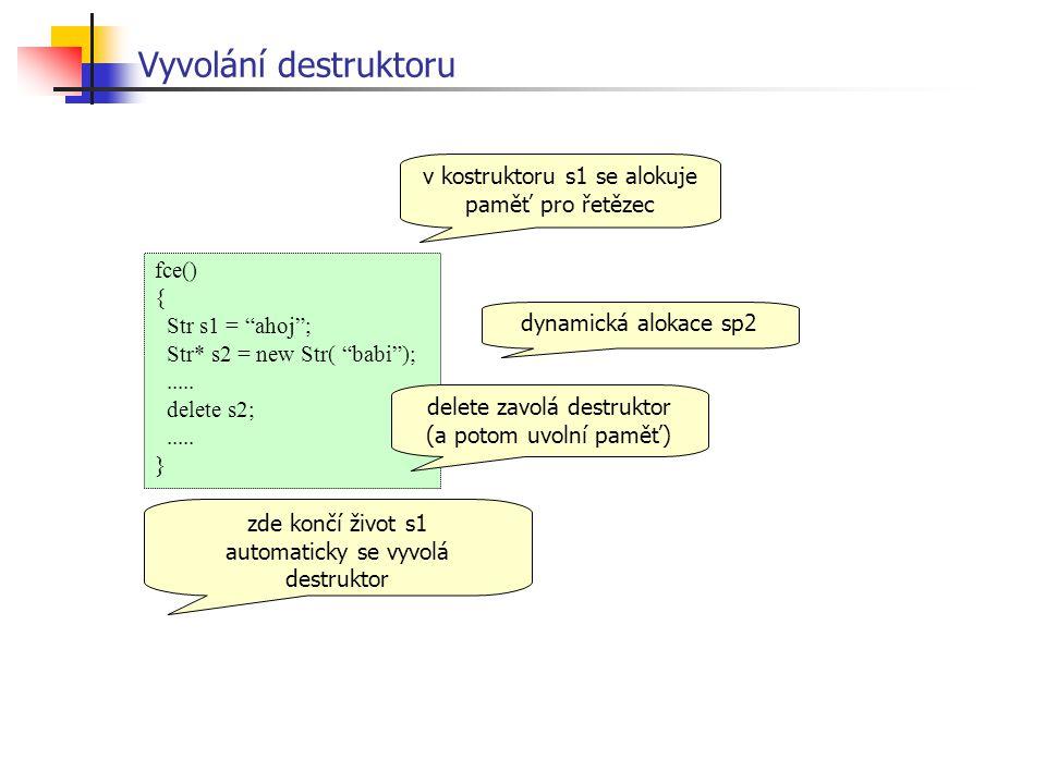 Vyvolání destruktoru fce() { Str s1 = ahoj ; Str* s2 = new Str( babi );.....
