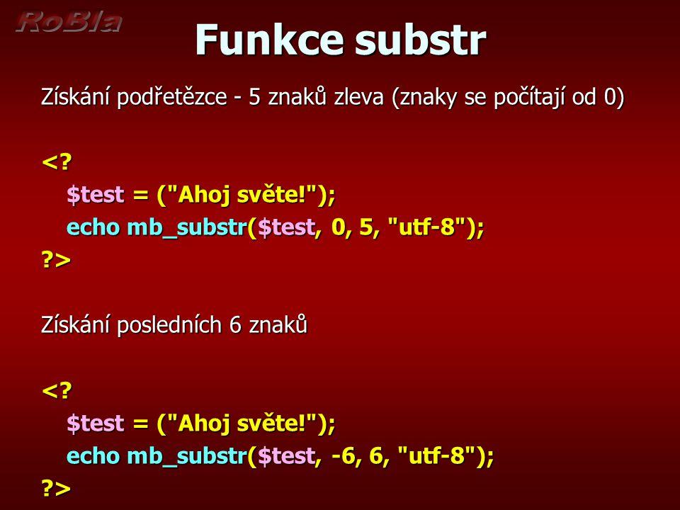 Funkce substr Získání podřetězce - 5 znaků zleva (znaky se počítají od 0) <? $test = (