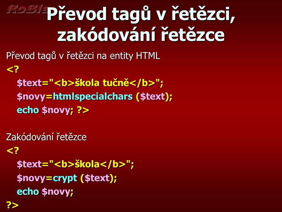 Převod tagů v řetězci, zakódování řetězce Převod tagů v řetězci na entity HTML <? $text=