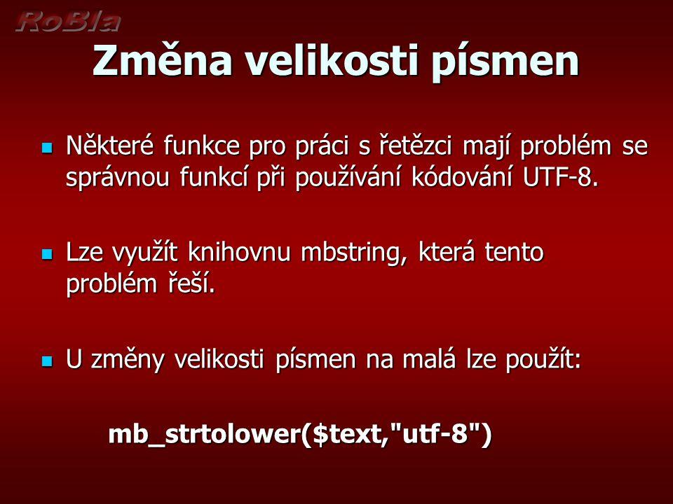 Změna velikosti písmen Některé funkce pro práci s řetězci mají problém se správnou funkcí při používání kódování UTF-8. Některé funkce pro práci s řet