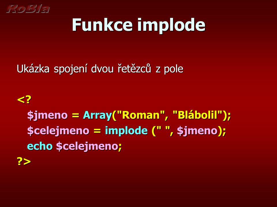 Funkce implode Ukázka spojení dvou řetězců z pole <? $jmeno = Array(