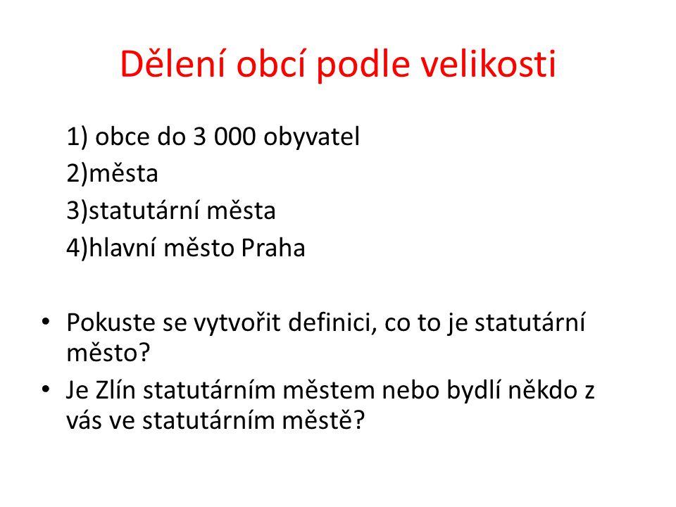 Dělení obcí podle velikosti 1) obce do 3 000 obyvatel 2)města 3)statutární města 4)hlavní město Praha Pokuste se vytvořit definici, co to je statutární město.