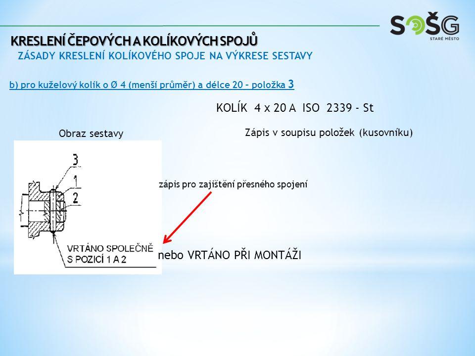 KRESLENÍ ČEPOVÝCH A KOLÍKOVÝCH SPOJŮ ZÁSADY KRESLENÍ KOLÍKOVÉHO SPOJE NA VÝKRESE SESTAVY b) pro kuželový kolík o Ø 4 (menší průměr) a délce 20 – polož