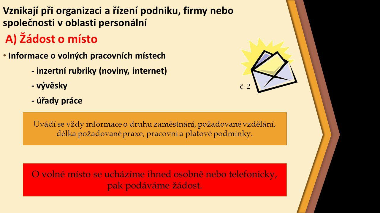 Žádost - promyšlená formulace - papír formátu A4 - kvalitní kancelářský papír - informace o tom, kde jsme se o volném místě dověděli - proč máme o místo zájem - jaké máme předpoklady pro toto místo - naše vzdělání - datum možného nástupu