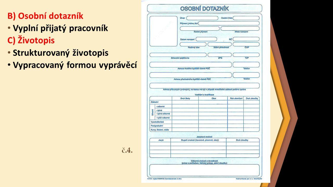 B) Osobní dotazník Vyplní přijatý pracovník C) Životopis Strukturovaný životopis Vypracovaný formou vyprávěcí č.4.