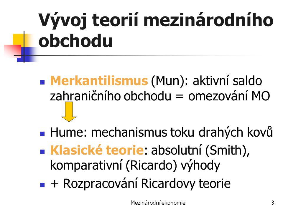 Mezinárodní ekonomie3 Vývoj teorií mezinárodního obchodu Merkantilismus (Mun): aktivní saldo zahraničního obchodu = omezování MO Hume: mechanismus tok