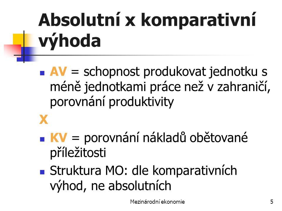 Mezinárodní ekonomie5 Absolutní x komparativní výhoda AV = schopnost produkovat jednotku s méně jednotkami práce než v zahraničí, porovnání produktivi