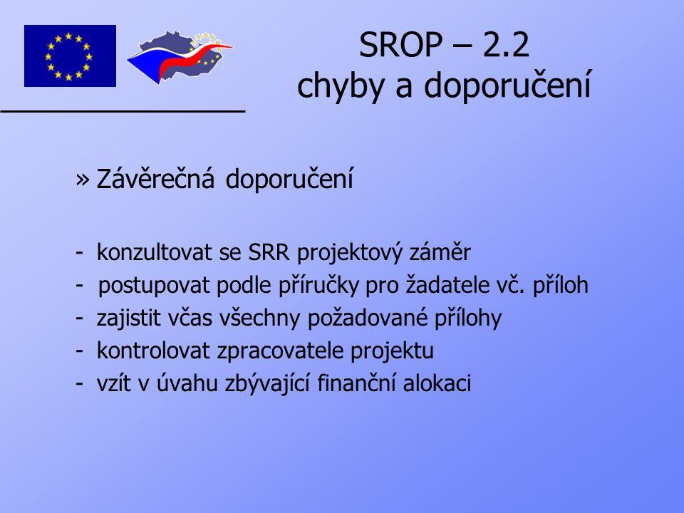 SROP – 2.2 chyby a doporučení »Závěrečná doporučení -konzultovat se SRR projektový záměr - postupovat podle příručky pro žadatele vč.
