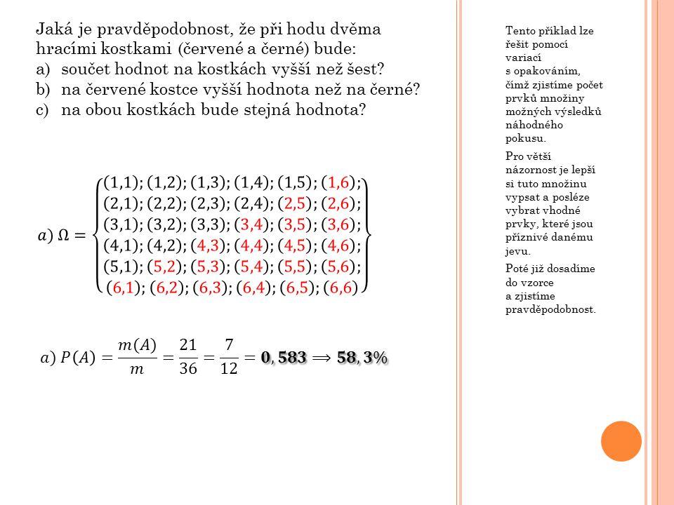 Tento příklad lze řešit pomocí variací s opakováním, čímž zjistíme počet prvků množiny možných výsledků náhodného pokusu. Pro větší názornost je lepší