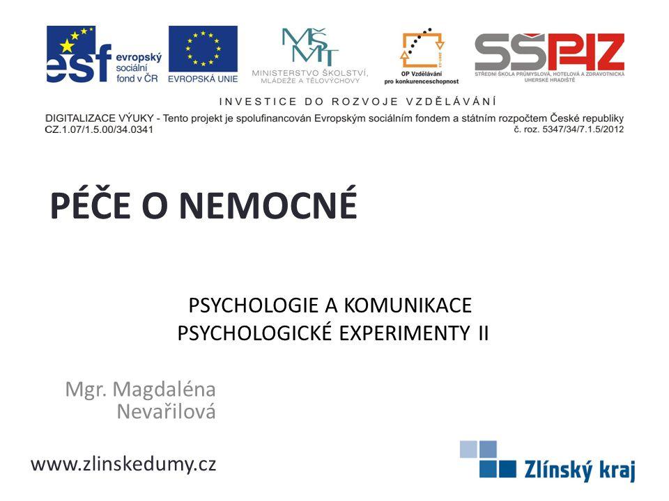 PSYCHOLOGIE A KOMUNIKACE PSYCHOLOGICKÉ EXPERIMENTY II Mgr. Magdaléna Nevařilová PÉČE O NEMOCNÉ www.zlinskedumy.cz