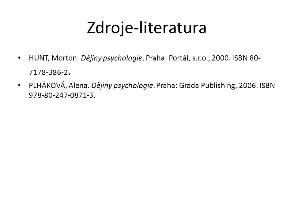 Zdroje-literatura HUNT, Morton. Dějiny psychologie. Praha: Portál, s.r.o., 2000. ISBN 80- 7178-386-2. PLHÁKOVÁ, Alena. Dějiny psychologie. Praha: Grad