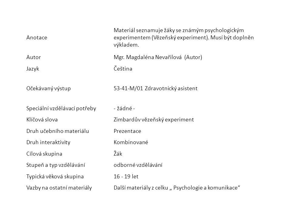 Anotace Materiál seznamuje žáky se známým psychologickým experimentem (Vězeňský experiment). Musí být doplněn výkladem. AutorMgr. Magdaléna Nevařilová