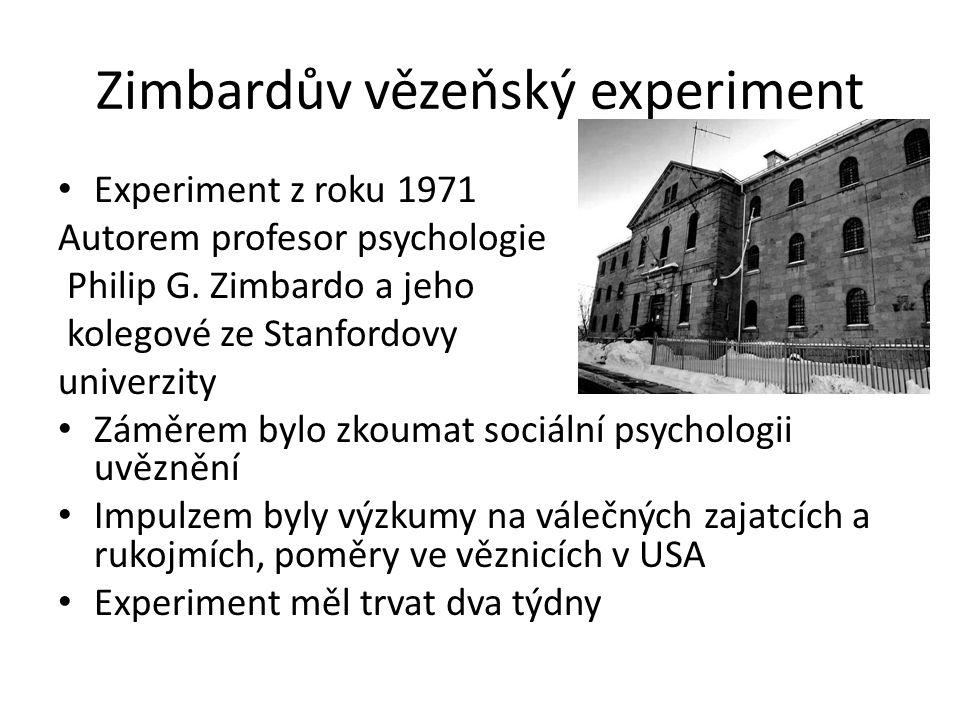 Zimbardův vězeňský experiment Experiment z roku 1971 Autorem profesor psychologie Philip G. Zimbardo a jeho kolegové ze Stanfordovy univerzity Záměrem