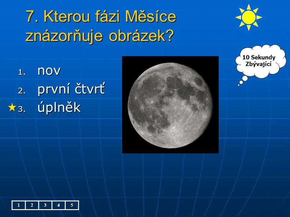 7. Kterou fázi Měsíce znázorňuje obrázek? 1. nov 2. první čtvrť 3. úplněk 12345 10 Sekundy Zbývající
