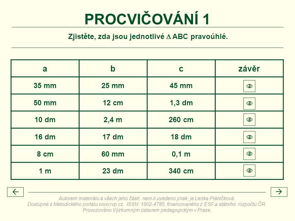 Zjistěte, zda jsou jednotlivé  ABC pravoúhlé. PROCVIČOVÁNÍ 1 abczávěr 35 mm25 mm45 mm  50 mm12 cm1,3 dm  10 dm2,4 m260 cm  16 dm17 dm18 dm  8 cm6