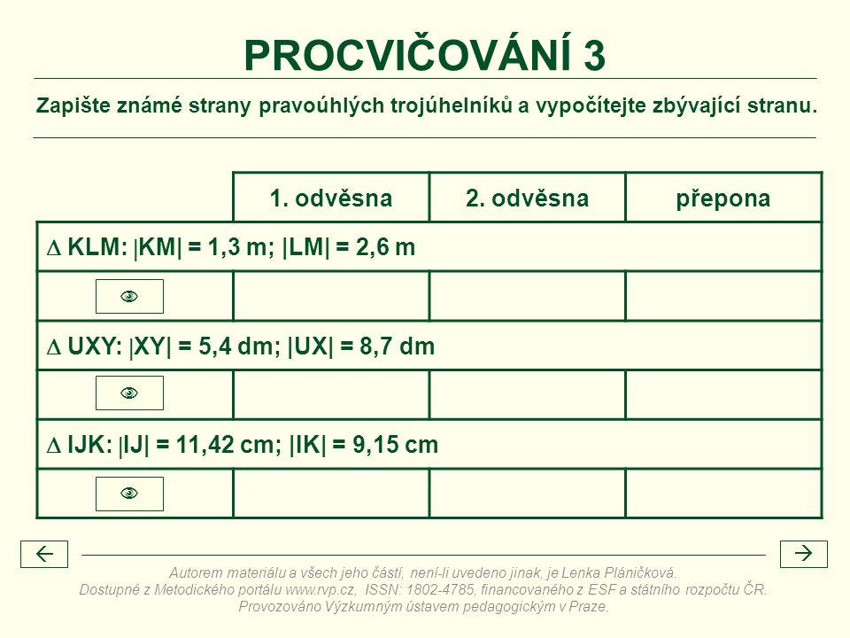 Zapište známé strany pravoúhlých trojúhelníků a vypočítejte zbývající stranu. PROCVIČOVÁNÍ 3 1. odvěsna2. odvěsnapřepona  KLM:  KM| = 1,3 m; |LM| =