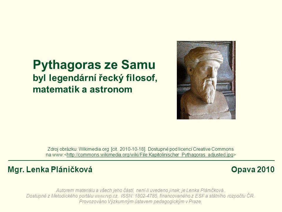 Pythagoras ze Samu byl legendární řecký filosof, matematik a astronom Zdroj obrázku: Wikimedia.org [cit. 2010-10-18]. Dostupné pod licencí Creative Co
