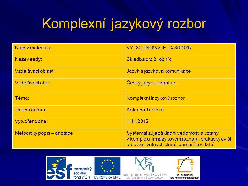 Komplexní jazykový rozbor Název materiálu:VY_32_INOVACE_CJ3r01017 Název sady:Skladba pro 3.ročník Vzdělávací oblast:Jazyk a jazyková komunikace Vzdělá