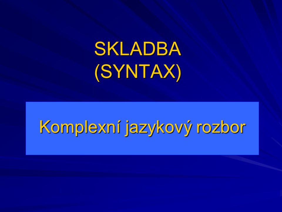 SKLADBA (SYNTAX) Komplexní jazykový rozbor
