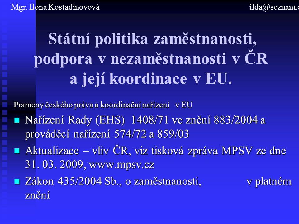 Státní politika zaměstnanosti, podpora v nezaměstnanosti v ČR a její koordinace v EU. Prameny českého práva a koordinační nařízení v EU Nařízení Rady