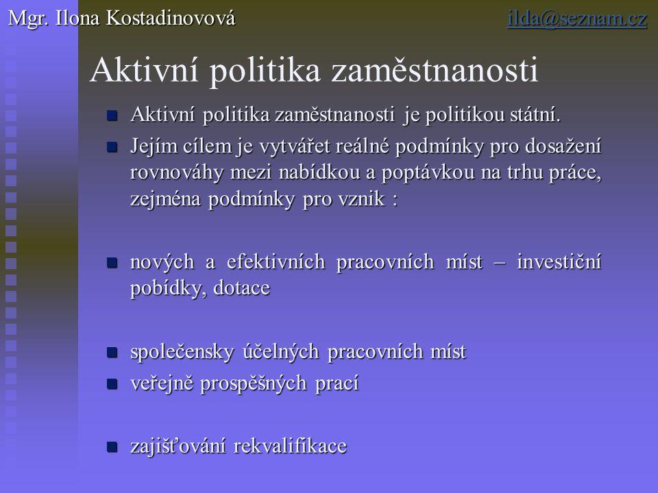 Aktivní politika zaměstnanosti Aktivní politika zaměstnanosti je politikou státní. Aktivní politika zaměstnanosti je politikou státní. Jejím cílem je