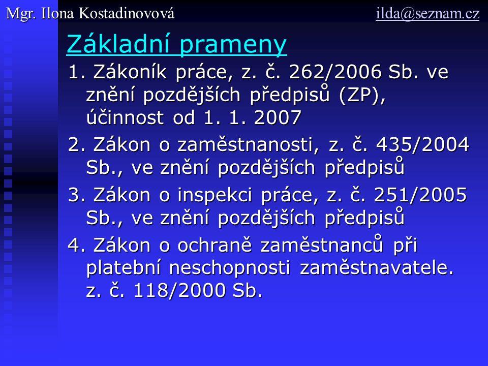 Základní prameny 1. Zákoník práce, z. č. 262/2006 Sb. ve znění pozdějších předpisů (ZP), účinnost od 1. 1. 2007 2. Zákon o zaměstnanosti, z. č. 435/20