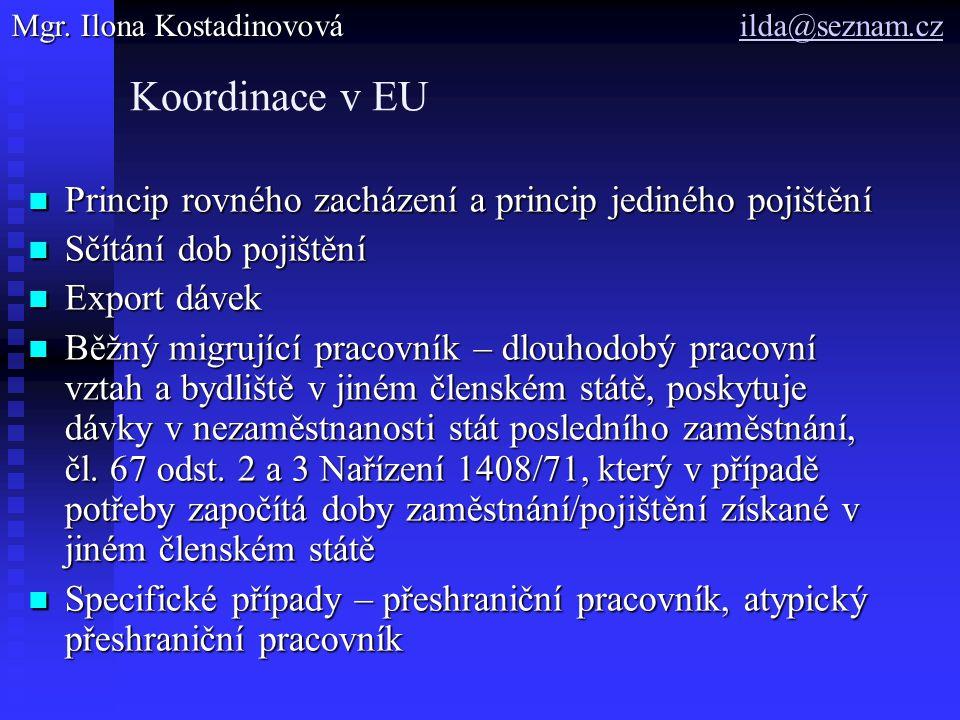 Koordinace v EU Princip rovného zacházení a princip jediného pojištění Princip rovného zacházení a princip jediného pojištění Sčítání dob pojištění Sč