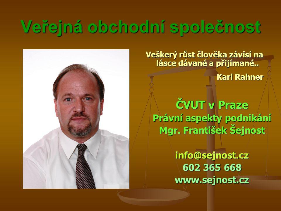 Veřejná obchodní společnost Veškerý růst člověka závisí na lásce dávané a přijímané.. Karl Rahner ČVUT v Praze Právní aspekty podnikání Mgr. František