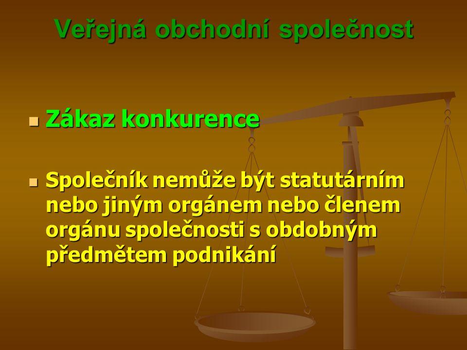 Veřejná obchodní společnost Zákaz konkurence Zákaz konkurence Společník nemůže být statutárním nebo jiným orgánem nebo členem orgánu společnosti s obd