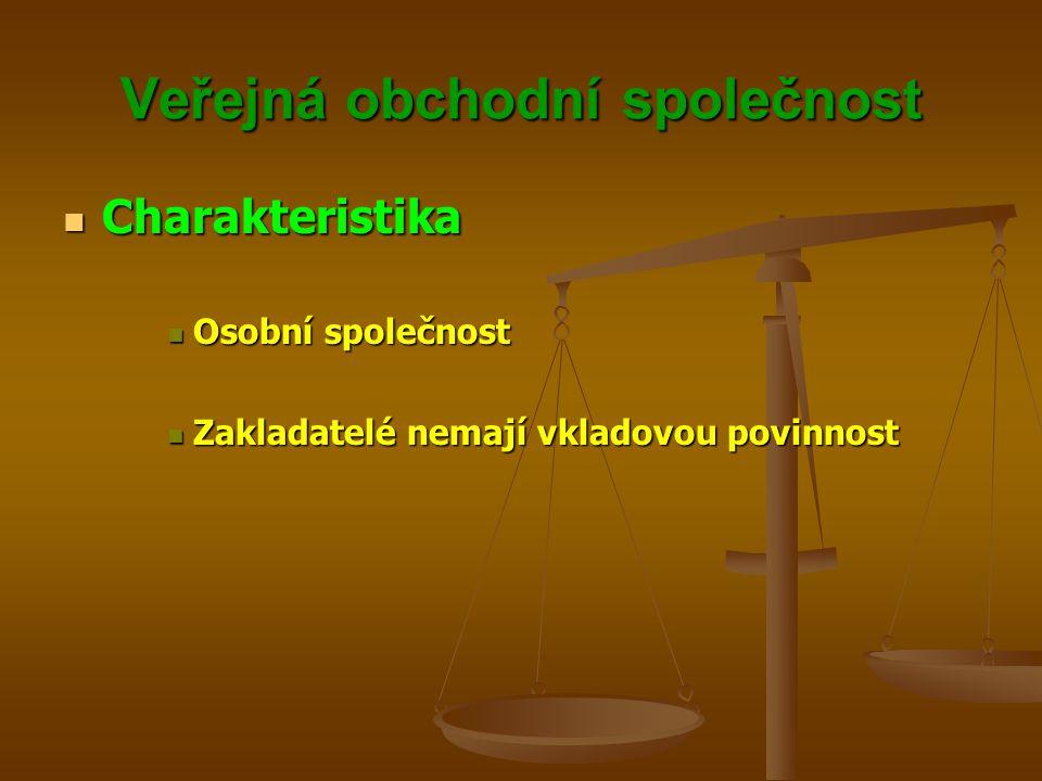 Veřejná obchodní společnost Charakteristika Charakteristika Osobní společnost Osobní společnost Zakladatelé nemají vkladovou povinnost Zakladatelé nem