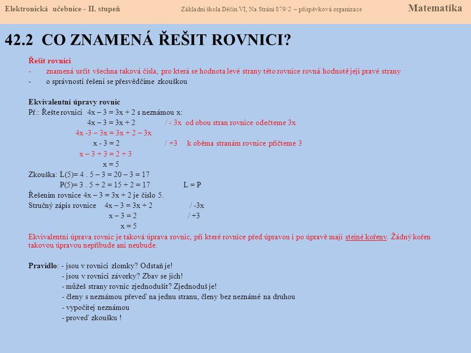 42.2 CO ZNAMENÁ ŘEŠIT ROVNICI? Řešit rovnici -znamená určit všechna taková čísla, pro která se hodnota levé strany této rovnice rovná hodnotě její pra