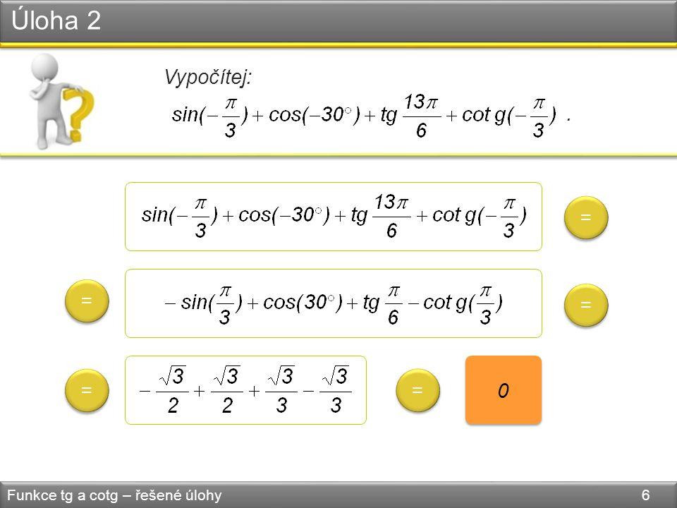 Úloha 3 Funkce tg a cotg – řešené úlohy 7 Načrtni graf funkce, vypočítej průsečíky s osami a urči periodu, D(f) a H(f).