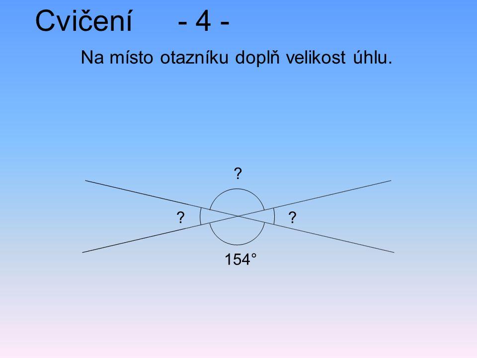 Cvičení- 4 - Na místo otazníku doplň velikost úhlu. ? ? ? 154°