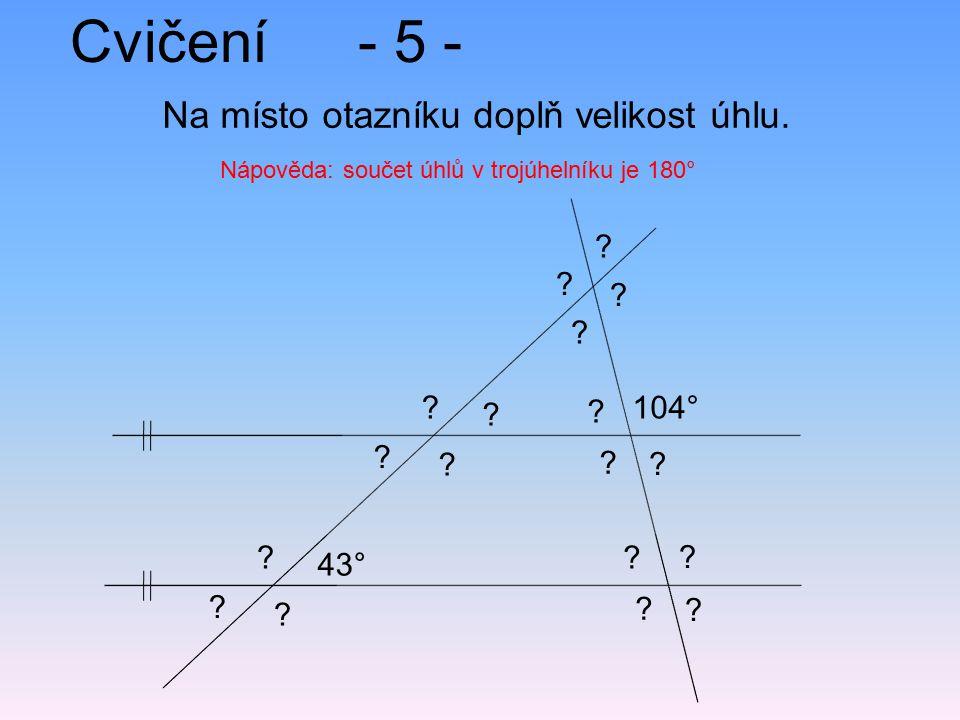 Cvičení- 5 - Na místo otazníku doplň velikost úhlu. Nápověda: součet úhlů v trojúhelníku je 180° 43° 104° ? ? ? ? ? ? ? ? ? ? ? ? ? ? ? ? ? ?